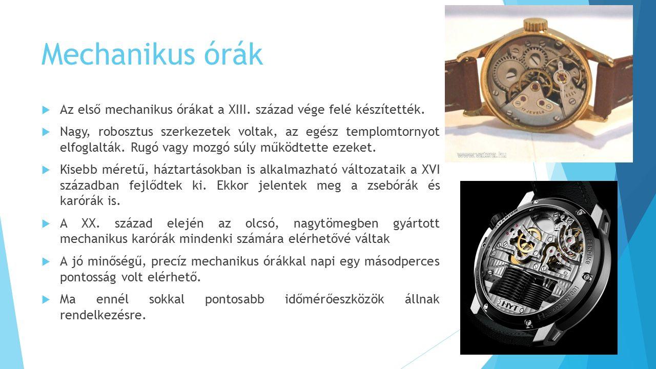 Mechanikus órák Az első mechanikus órákat a XIII. század vége felé készítették.