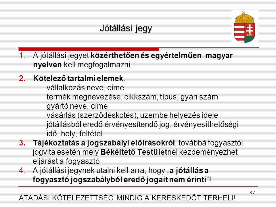 Jótállási jegy A jótállási jegyet közérthetően és egyértelműen, magyar nyelven kell megfogalmazni. Kötelező tartalmi elemek: