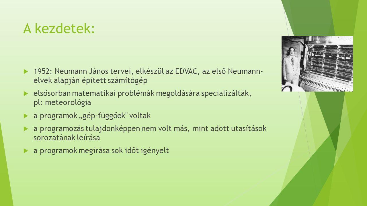 A kezdetek: 1952: Neumann János tervei, elkészül az EDVAC, az első Neumann- elvek alapján épített számítógép.