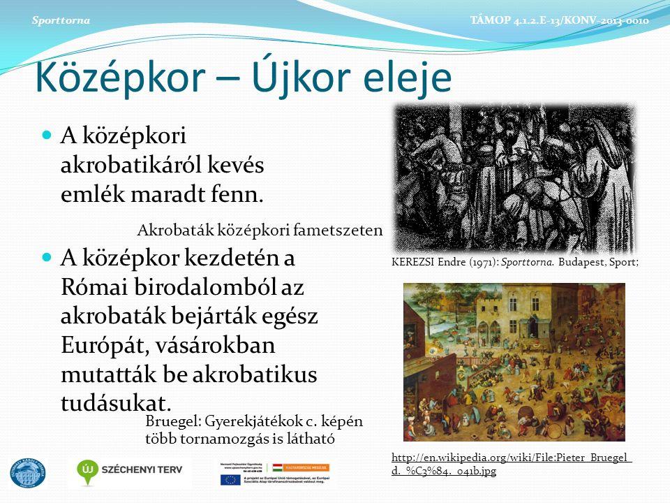Sporttorna TÁMOP 4.1.2.E-13/KONV-2013-0010. Középkor – Újkor eleje. A középkori akrobatikáról kevés emlék maradt fenn.