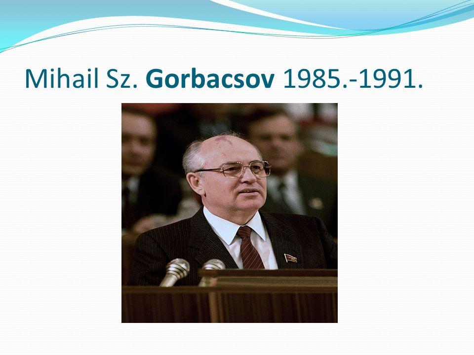 Mihail Sz. Gorbacsov 1985.-1991.