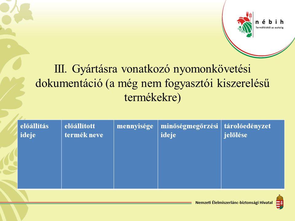 III. Gyártásra vonatkozó nyomonkövetési dokumentáció (a még nem fogyasztói kiszerelésű termékekre)