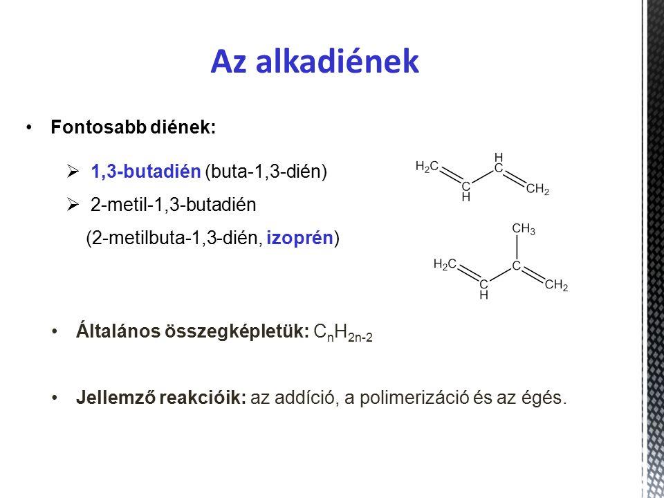 Az alkadiének Fontosabb diének: 1,3-butadién (buta-1,3-dién)