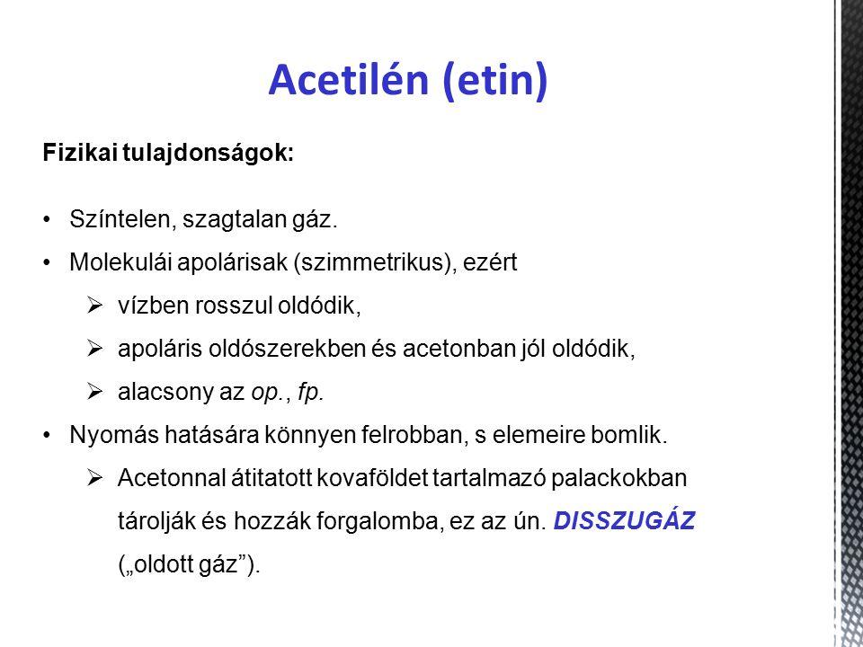 Acetilén (etin) Fizikai tulajdonságok: Színtelen, szagtalan gáz.