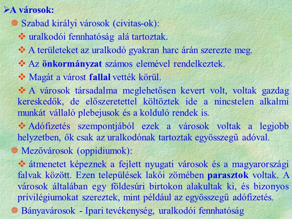 A városok:  Szabad királyi városok (civitas-ok): uralkodói fennhatóság alá tartoztak. A területeket az uralkodó gyakran harc árán szerezte meg.