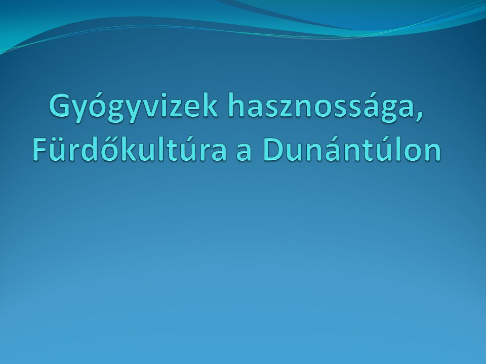 Gyógyvizek hasznossága, Fürdőkultúra a Dunántúlon