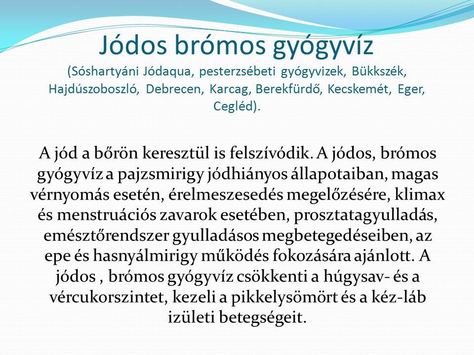 Jódos brómos gyógyvíz (Sóshartyáni Jódaqua, pesterzsébeti gyógyvizek, Bükkszék, Hajdúszoboszló, Debrecen, Karcag, Berekfürdő, Kecskemét, Eger, Cegléd).