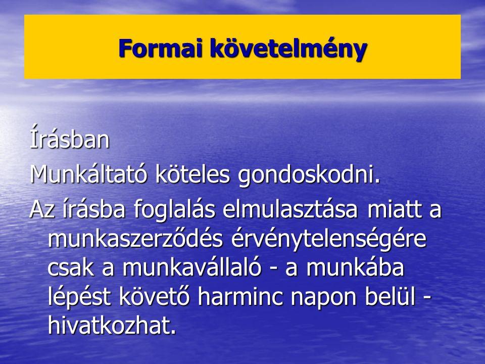 Formai követelmény Írásban. Munkáltató köteles gondoskodni.