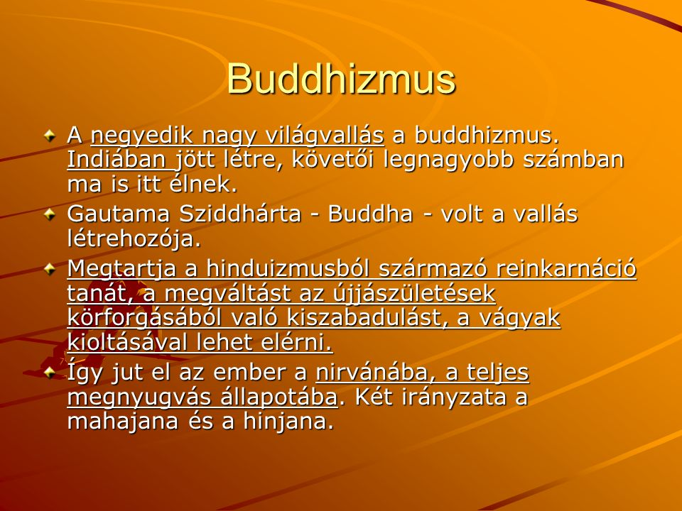 Buddhizmus A negyedik nagy világvallás a buddhizmus. Indiában jött létre, követői legnagyobb számban ma is itt élnek.