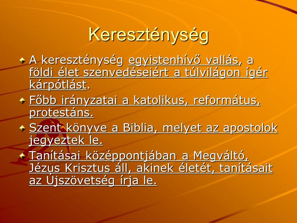 Kereszténység A kereszténység egyistenhívő vallás, a földi élet szenvedéseiért a túlvilágon ígér kárpótlást.