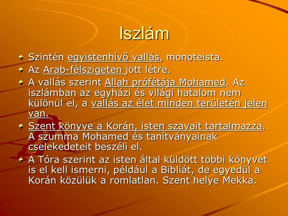 Iszlám Szintén egyistenhívő vallás, monoteista.