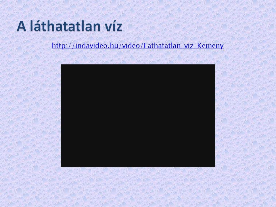A láthatatlan víz http://indavideo.hu/video/Lathatatlan_viz_Kemeny