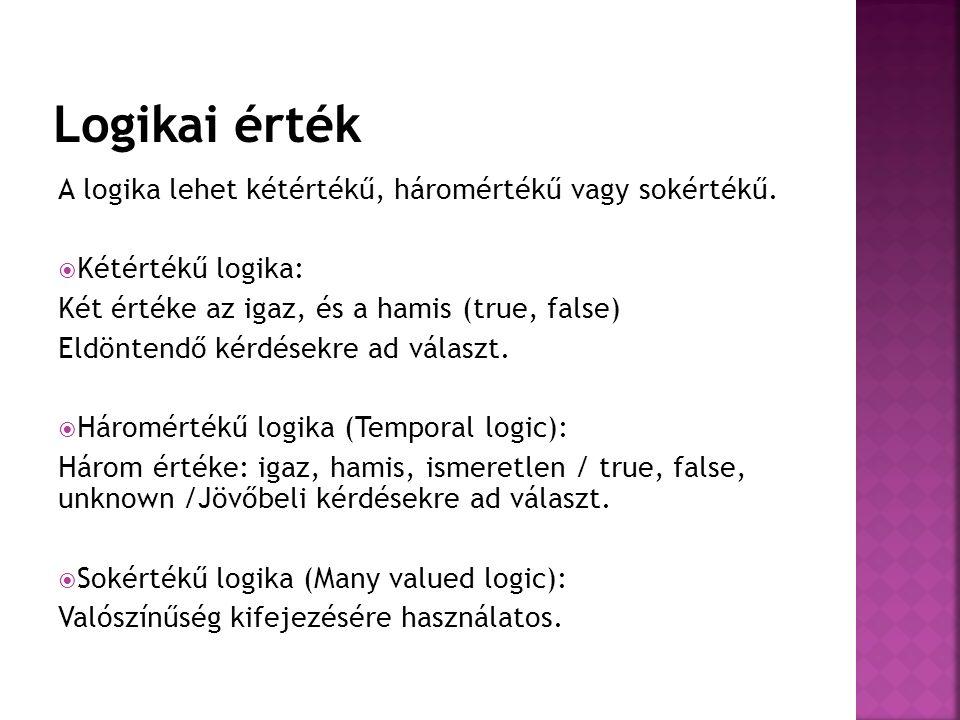 Logikai érték A logika lehet kétértékű, háromértékű vagy sokértékű.