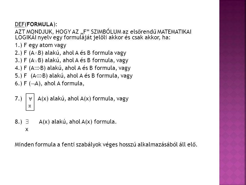 """DEF(FORMULA): AZT MONDJUK, HOGY AZ """"F SZIMBÓLUM az elsőrendű MATEMATIKAI LOGIKÁI nyelv egy formuláját jelöli akkor és csak akkor, ha:"""