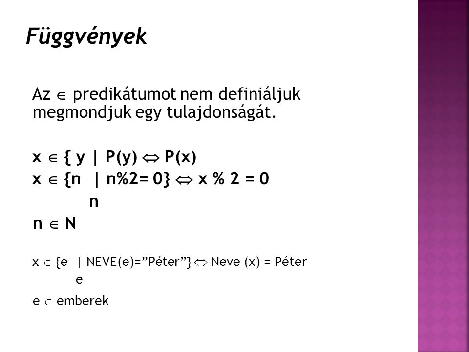 Függvények Az  predikátumot nem definiáljuk megmondjuk egy tulajdonságát. x  { y | P(y)  P(x) x  {n | n%2= 0}  x % 2 = 0.