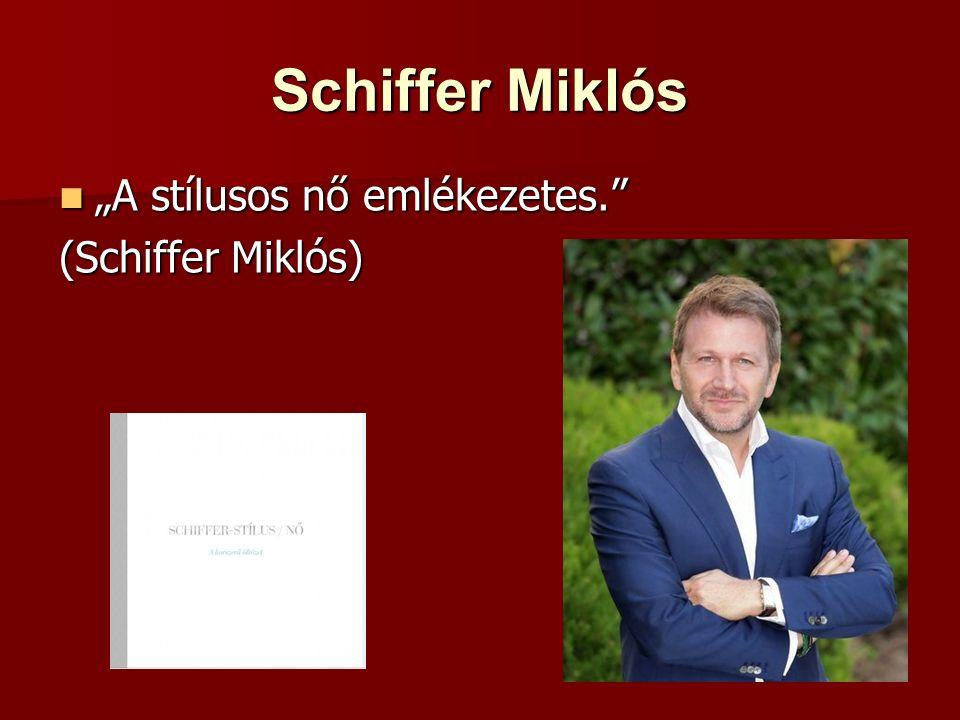 """Schiffer Miklós """"A stílusos nő emlékezetes. (Schiffer Miklós)"""