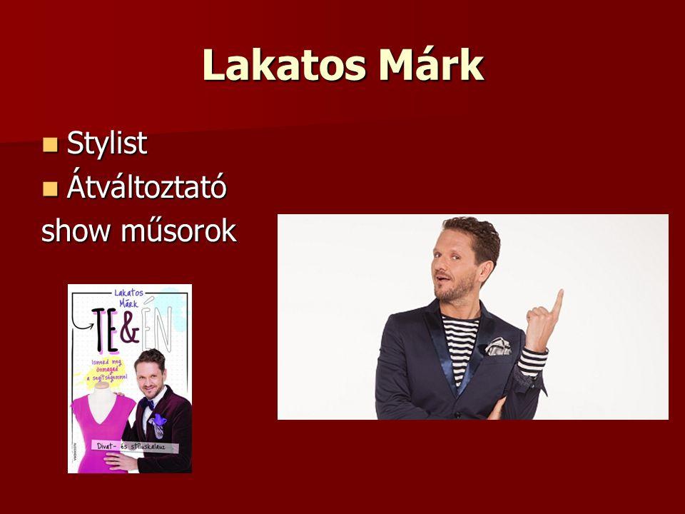Lakatos Márk Stylist Átváltoztató show műsorok
