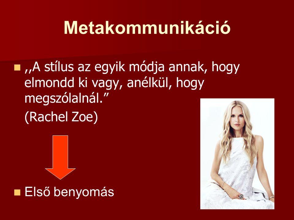 Metakommunikáció ,,A stílus az egyik módja annak, hogy elmondd ki vagy, anélkül, hogy megszólalnál.