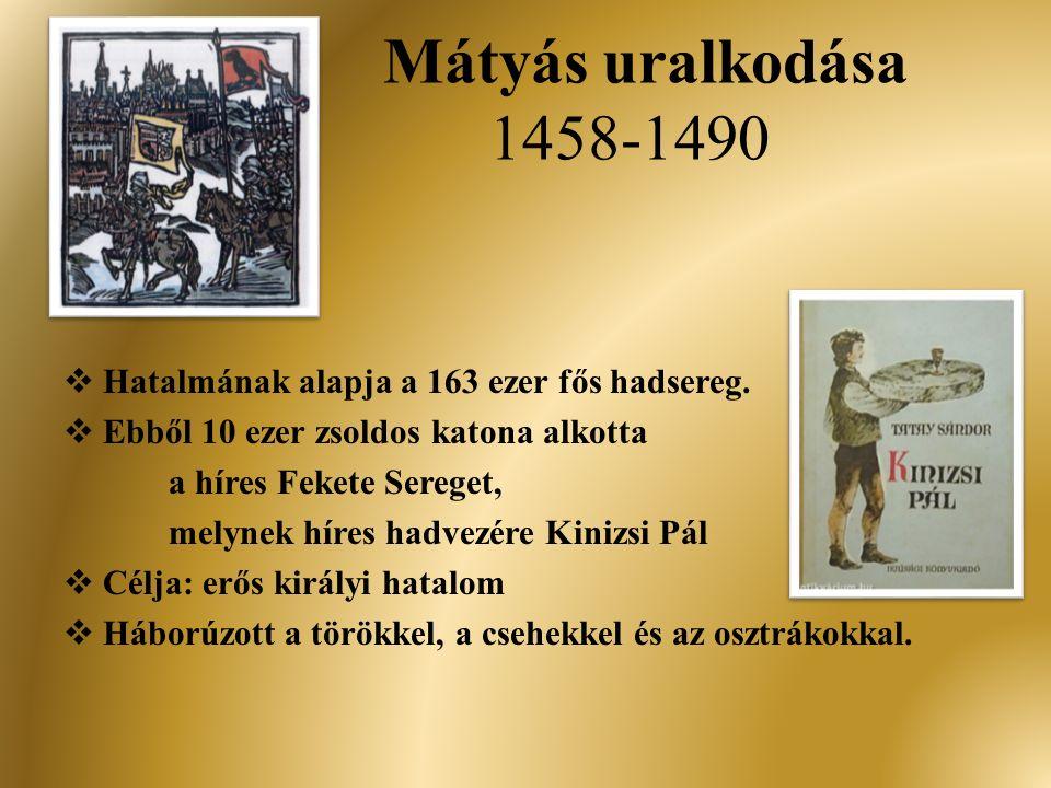 Mátyás uralkodása 1458-1490 Hatalmának alapja a 163 ezer fős hadsereg.