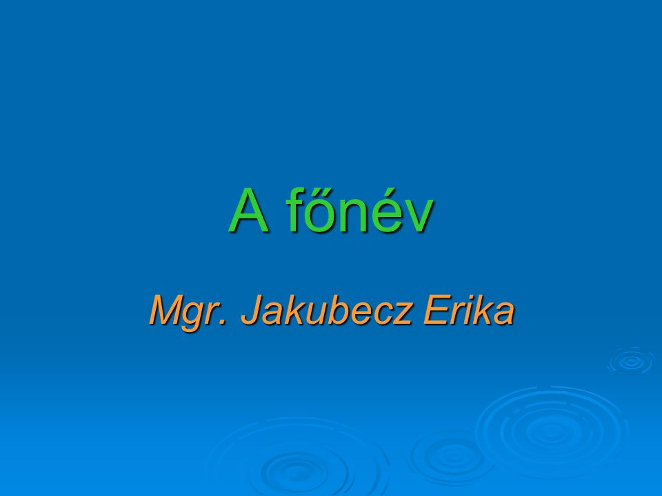 A főnév Mgr. Jakubecz Erika