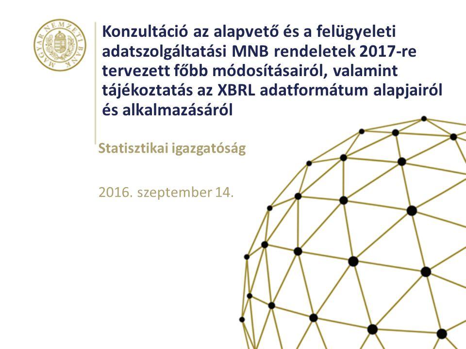 Konzultáció az alapvető és a felügyeleti adatszolgáltatási MNB rendeletek 2017-re tervezett főbb módosításairól, valamint tájékoztatás az XBRL adatformátum alapjairól és alkalmazásáról