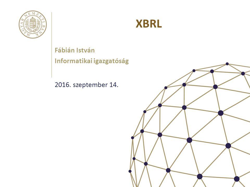 XBRL Fábián István Informatikai igazgatóság 2016. szeptember 14.