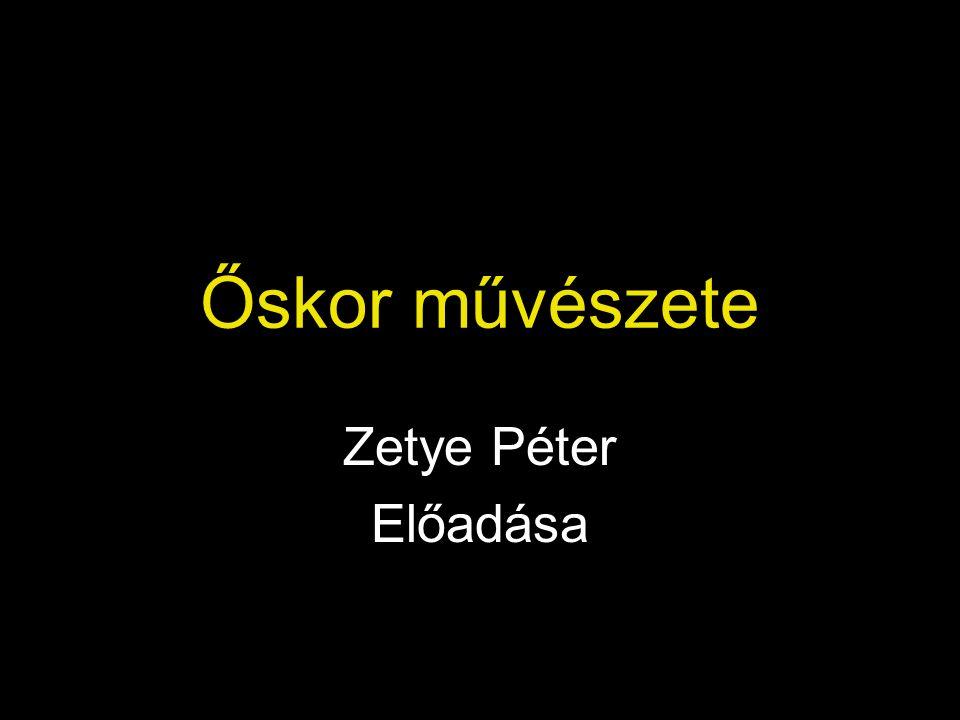 Őskor művészete Zetye Péter Előadása