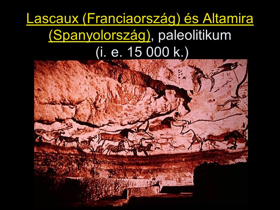 Lascaux (Franciaország) és Altamira (Spanyolország), paleolitikum (i. e. 15 000 k.)