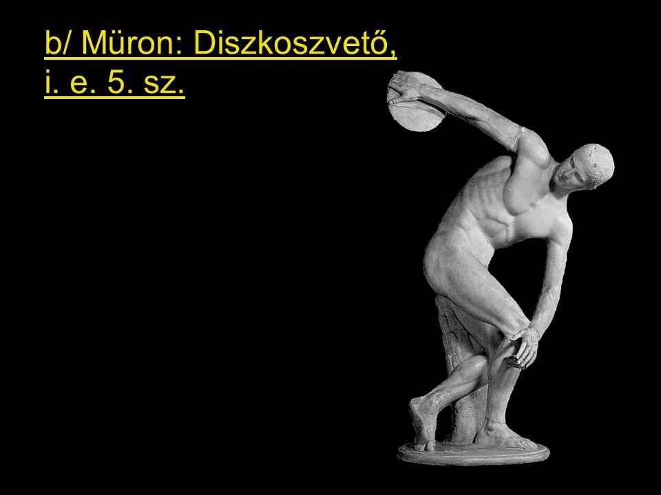 b/ Müron: Diszkoszvető, i. e. 5. sz.