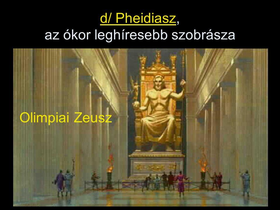 d/ Pheidiasz, az ókor leghíresebb szobrásza