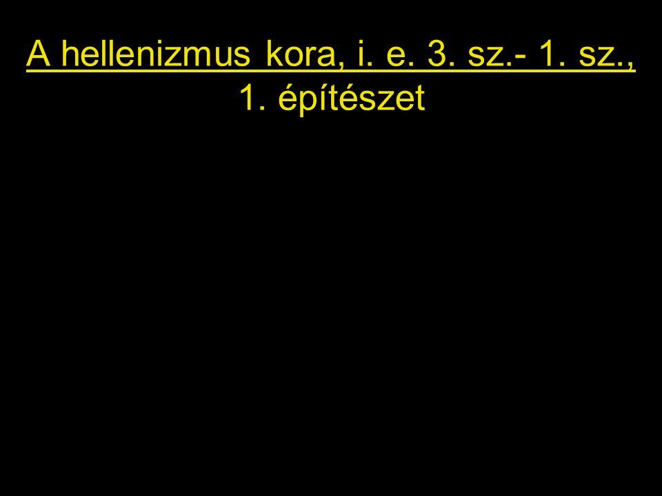 A hellenizmus kora, i. e. 3. sz.- 1. sz., 1. építészet