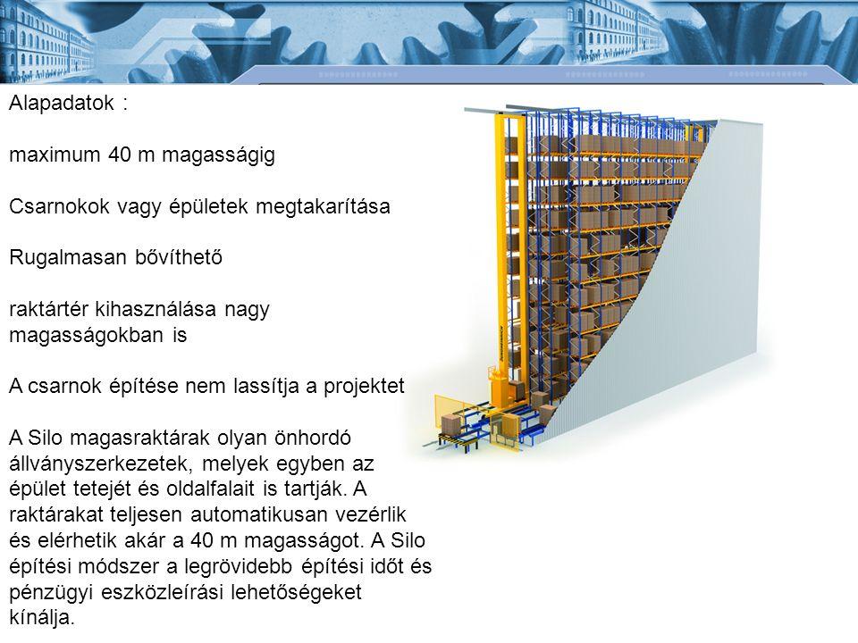 Alapadatok : maximum 40 m magasságig. Csarnokok vagy épületek megtakarítása. Rugalmasan bővíthető.