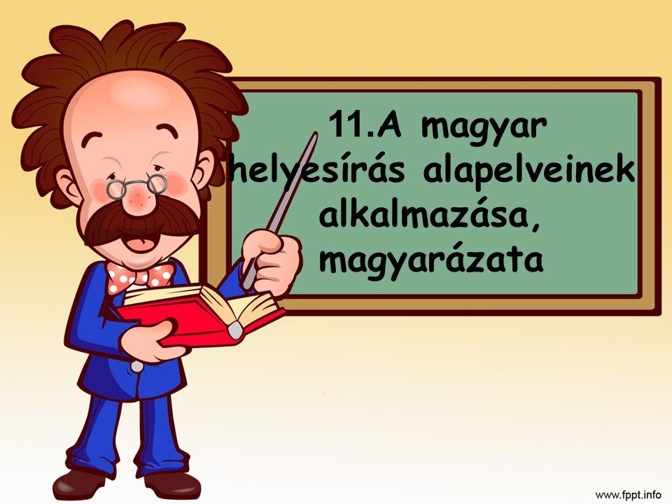 11.A magyar helyesírás alapelveinek alkalmazása, magyarázata