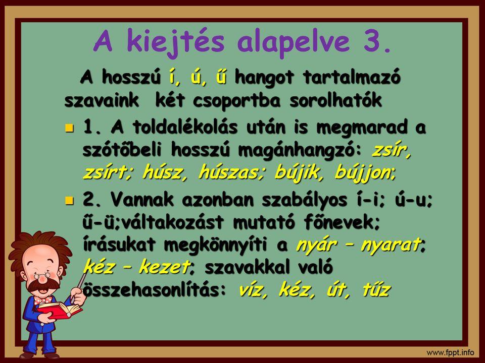 A kiejtés alapelve 3. A hosszú í, ú, ű hangot tartalmazó szavaink két csoportba sorolhatók.