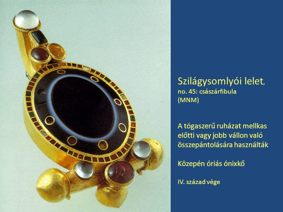 Szilágysomlyói lelet, no. 45: császárfibula. (MNM) A tógaszerű ruházat mellkas előtti vagy jobb vállon való összepántolására használták.