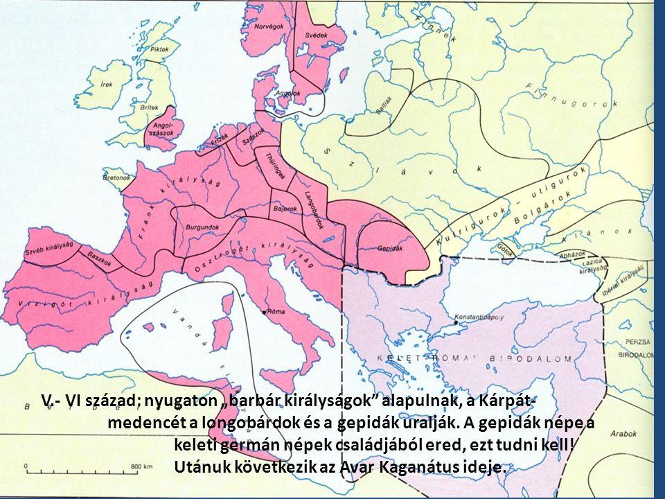 """V. - VI század: nyugaton """"barbár királyságok alapulnak, a Kárpát-"""