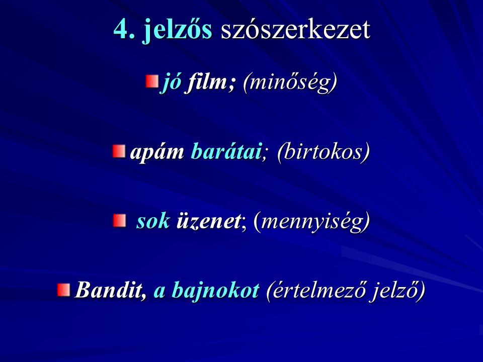 4. jelzős szószerkezet jó film; (minőség) apám barátai; (birtokos)