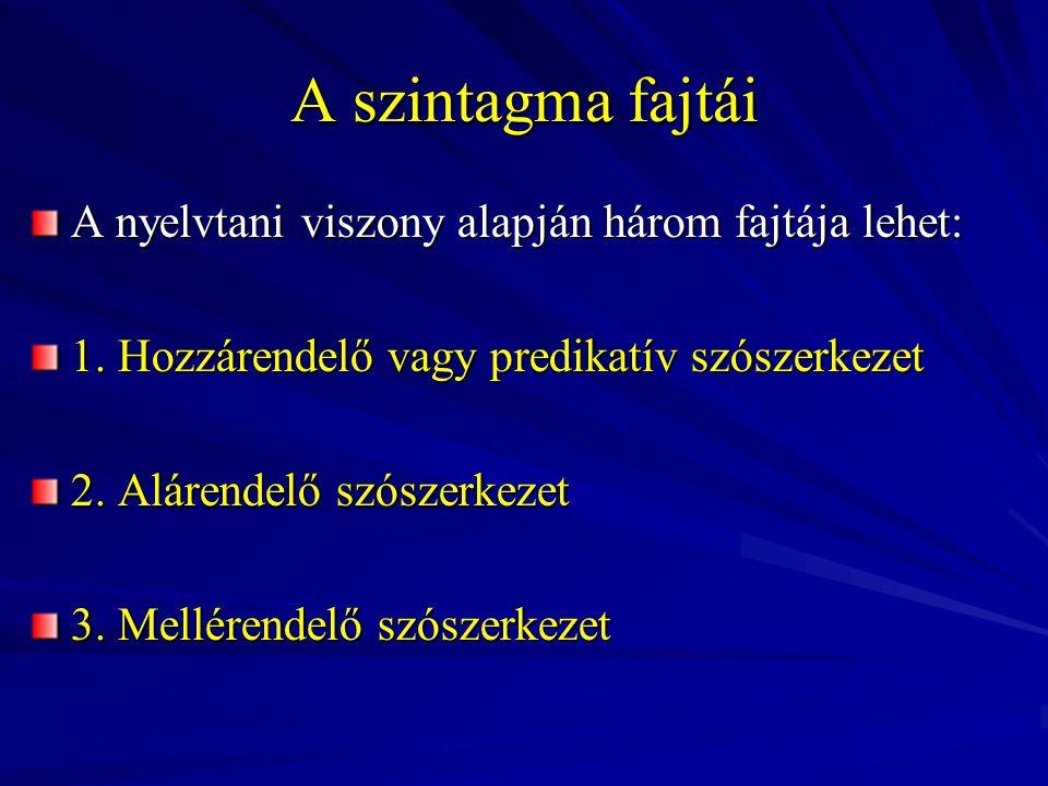 A szintagma fajtái A nyelvtani viszony alapján három fajtája lehet: