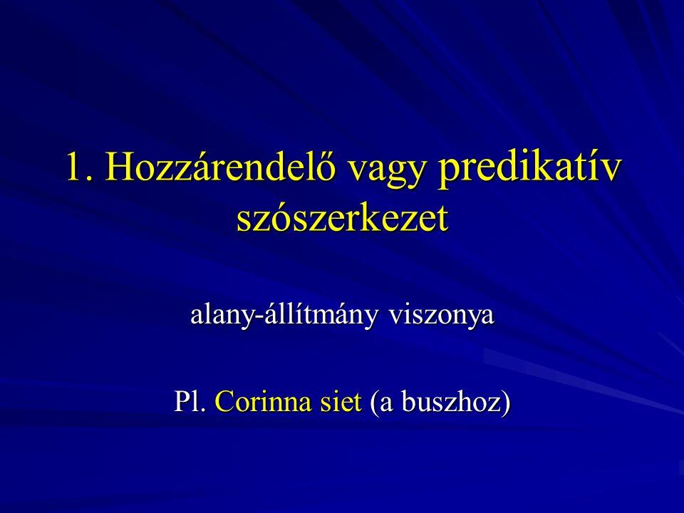 1. Hozzárendelő vagy predikatív szószerkezet