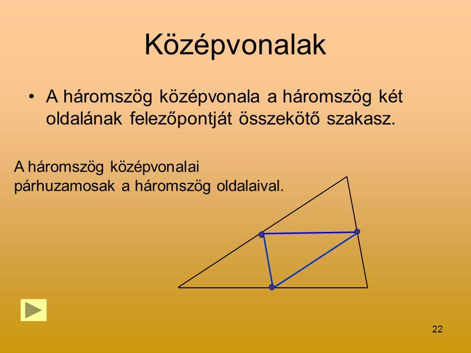 Középvonalak A háromszög középvonala a háromszög két oldalának felezőpontját összekötő szakasz.