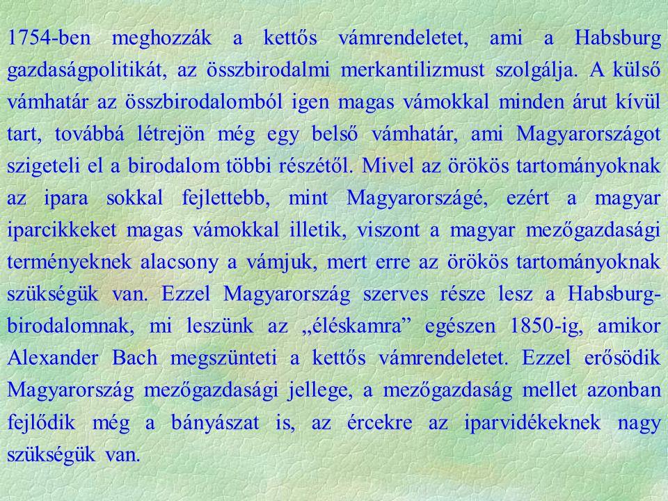 1754-ben meghozzák a kettős vámrendeletet, ami a Habsburg gazdaságpolitikát, az összbirodalmi merkantilizmust szolgálja.