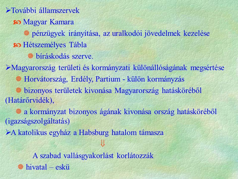 További államszervek  Magyar Kamara.  pénzügyek irányítása, az uralkodói jövedelmek kezelése.  Hétszemélyes Tábla.