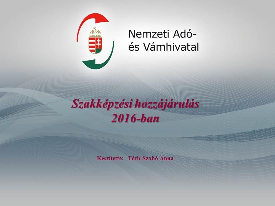 Szakképzési hozzájárulás 2016-ban Készítette: Tóth-Szabó Anna