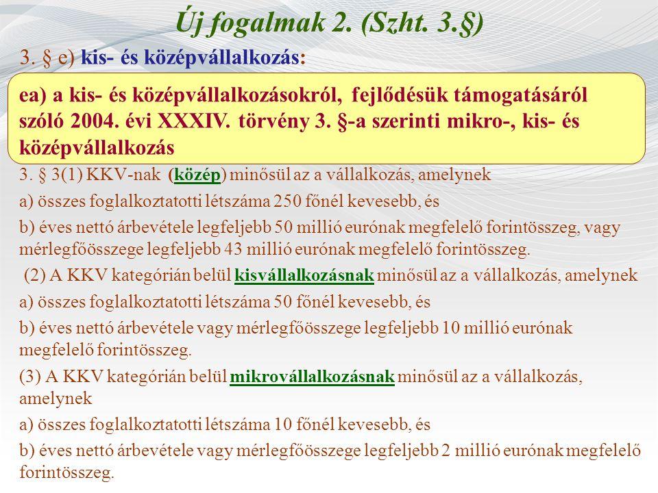 Új fogalmak 2. (Szht. 3.§) 3. § e) kis- és középvállalkozás: