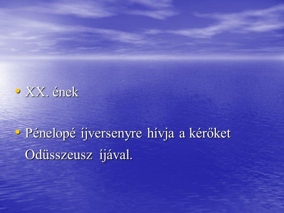 XX. ének Pénelopé íjversenyre hívja a kérőket Odüsszeusz íjával.