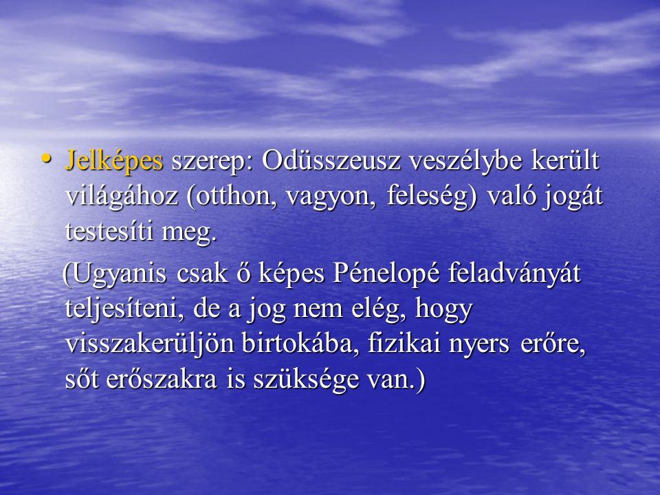 Jelképes szerep: Odüsszeusz veszélybe került világához (otthon, vagyon, feleség) való jogát testesíti meg.