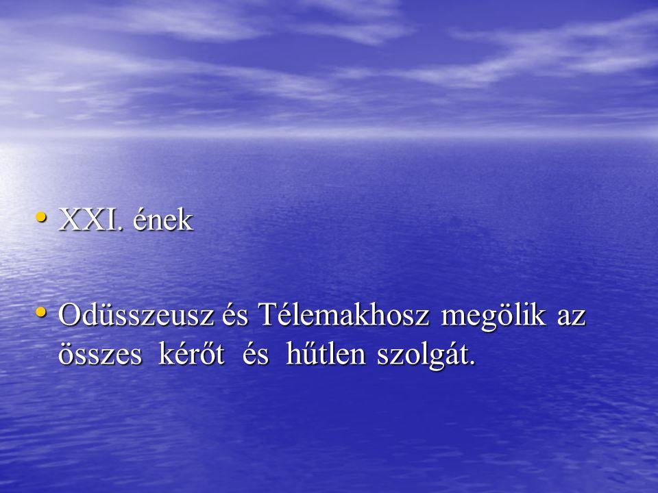 XXI. ének Odüsszeusz és Télemakhosz megölik az összes kérőt és hűtlen szolgát.