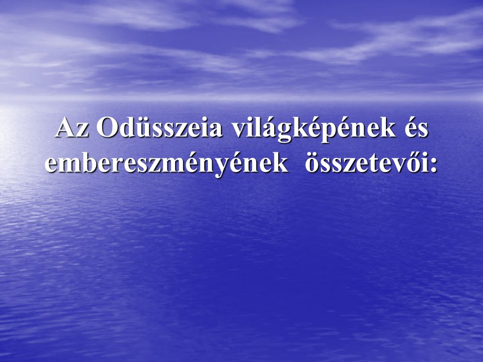 Az Odüsszeia világképének és embereszményének összetevői: