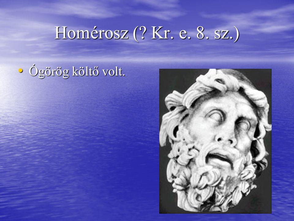 Homérosz ( Kr. e. 8. sz.) Ógörög költő volt.