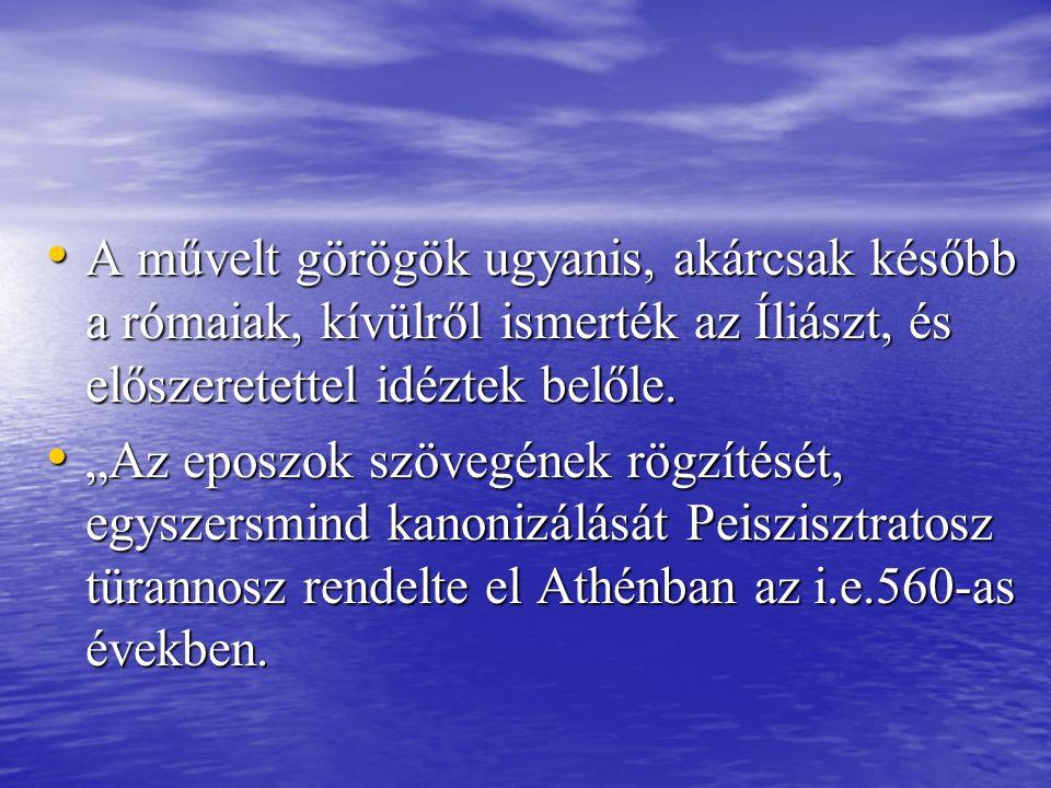 A művelt görögök ugyanis, akárcsak később a rómaiak, kívülről ismerték az Íliászt, és előszeretettel idéztek belőle.